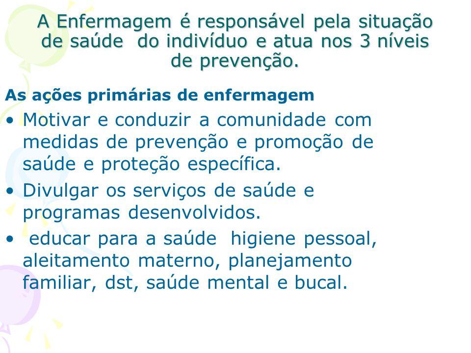 A Enfermagem é responsável pela situação de saúde do indivíduo e atua nos 3 níveis de prevenção. As ações primárias de enfermagem Motivar e conduzir a