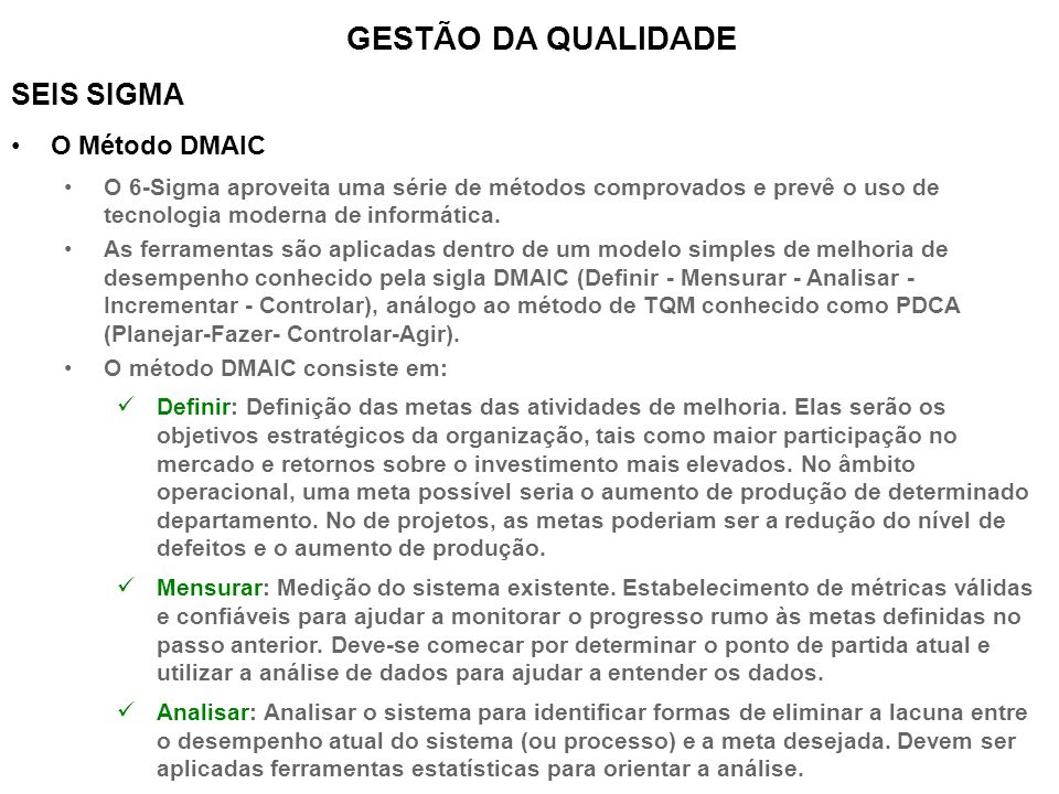 SEIS SIGMA O Método DMAIC O 6-Sigma aproveita uma série de métodos comprovados e prevê o uso de tecnologia moderna de informática. As ferramentas são