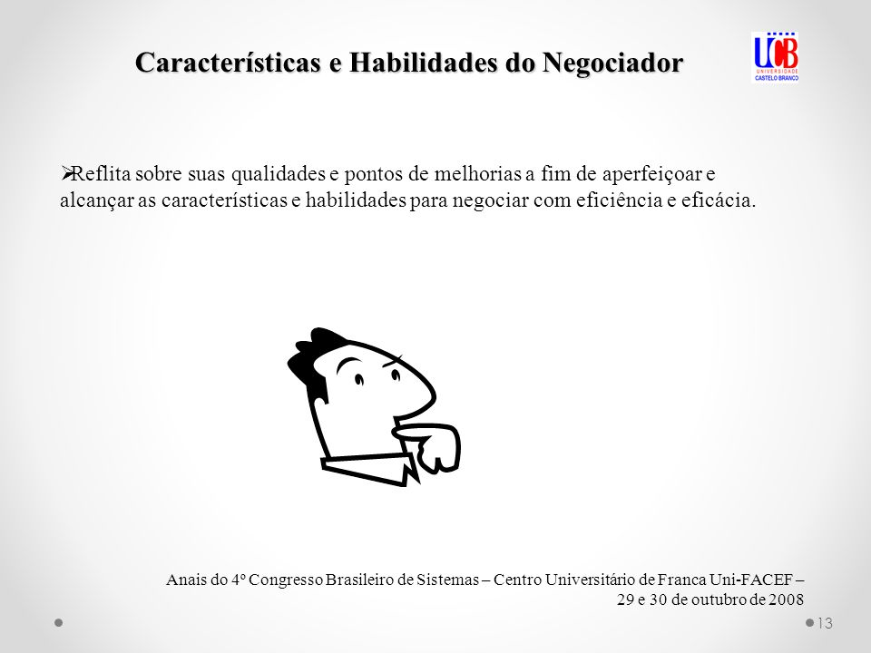 Características e Habilidades do Negociador Anais do 4º Congresso Brasileiro de Sistemas – Centro Universitário de Franca Uni-FACEF – 29 e 30 de outub