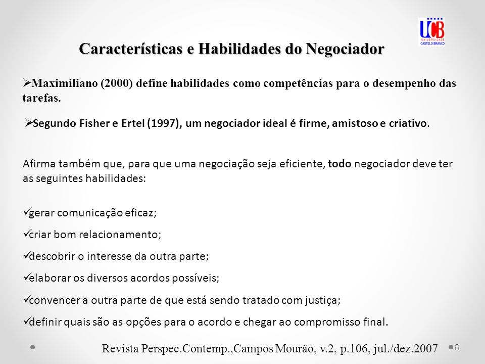 Características e Habilidades do Negociador Segundo Fisher e Ertel (1997), um negociador ideal é firme, amistoso e criativo.