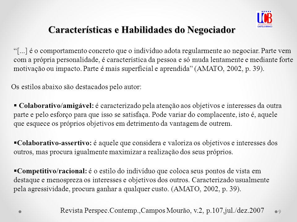 Características e Habilidades do Negociador [...] é o comportamento concreto que o indivíduo adota regularmente ao negociar. Parte vem com a própria p