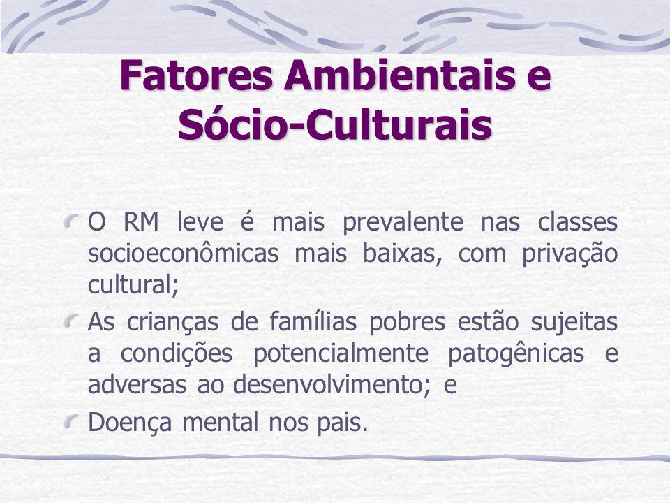 Fatores Ambientais e Sócio-Culturais O RM leve é mais prevalente nas classes socioeconômicas mais baixas, com privação cultural; As crianças de famíli