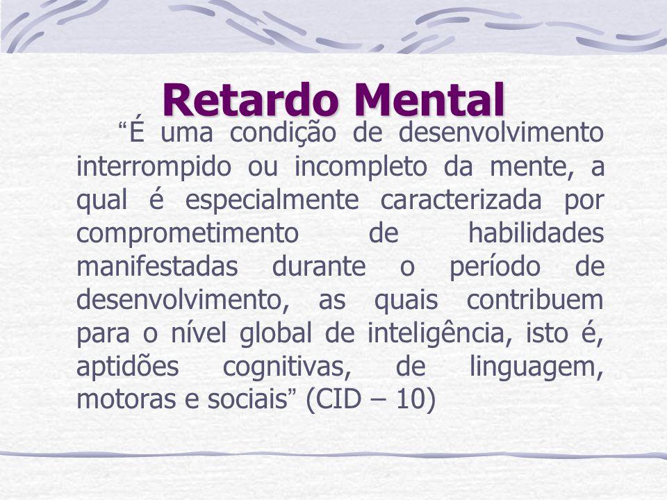 Retardo Mental É uma condição de desenvolvimento interrompido ou incompleto da mente, a qual é especialmente caracterizada por comprometimento de habi