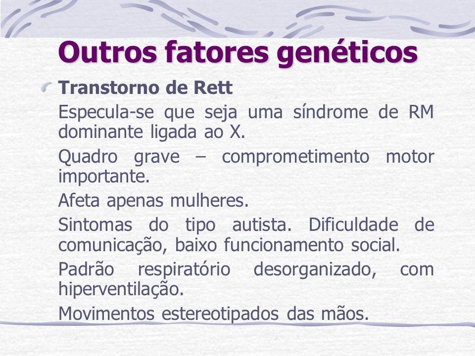 Outros fatores genéticos Transtorno de Rett Especula-se que seja uma síndrome de RM dominante ligada ao X. Quadro grave – comprometimento motor import