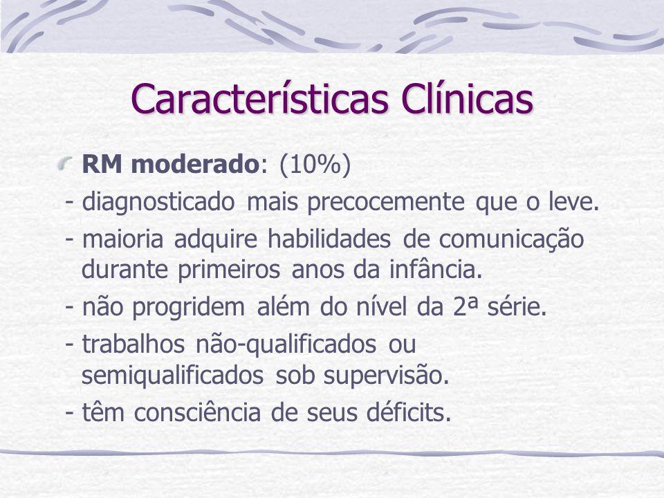 Características Clínicas RM moderado: (10%) - diagnosticado mais precocemente que o leve. - maioria adquire habilidades de comunicação durante primeir