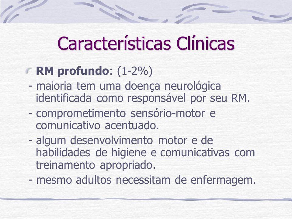 Características Clínicas RM profundo: (1-2%) - maioria tem uma doença neurológica identificada como responsável por seu RM. - comprometimento sensório