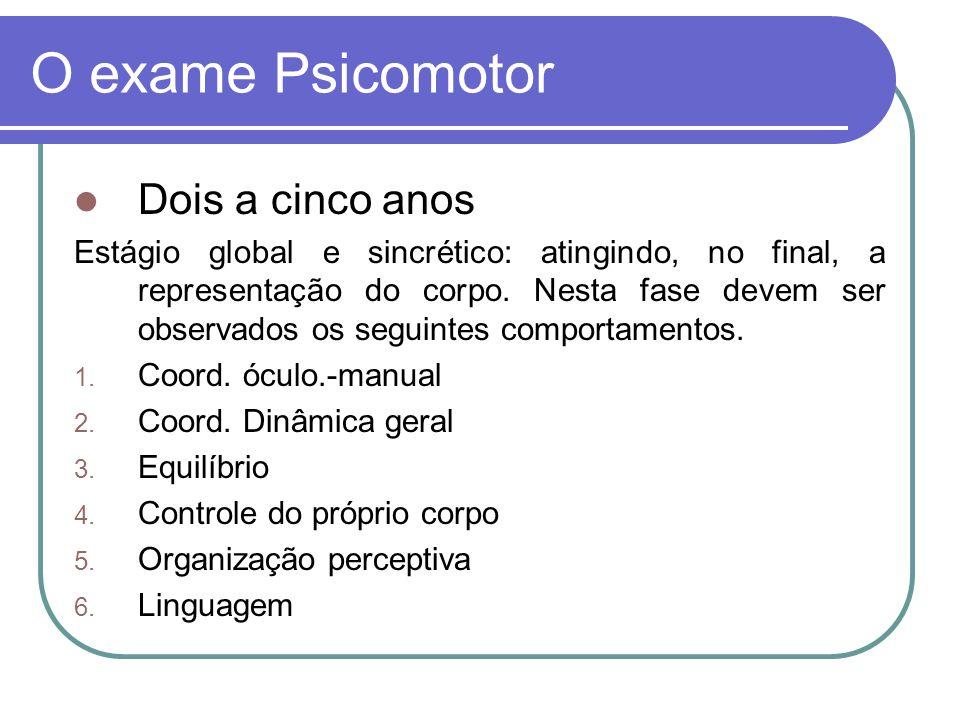 O exame Psicomotor Seis a 12 anos Estágio de aperfeiçoamento e diferenciação: 1.