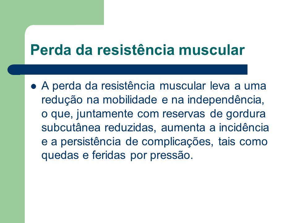 Perda da resistência muscular A perda da resistência muscular leva a uma redução na mobilidade e na independência, o que, juntamente com reservas de g