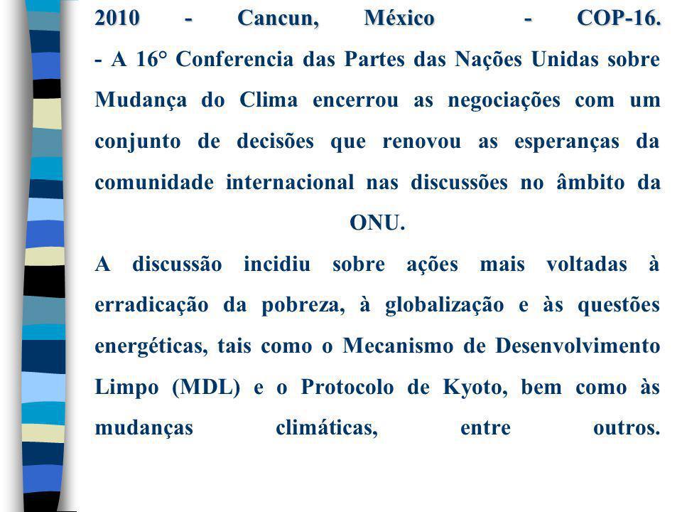 2010 - Cancun, México - COP-16. 2010 - Cancun, México - COP-16. - A 16° Conferencia das Partes das Nações Unidas sobre Mudança do Clima encerrou as ne