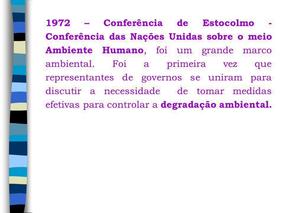 1972 – Conferência de Estocolmo - Conferência das Nações Unidas sobre o meio Ambiente Humano, foi um grande marco ambiental. Foi a primeira vez que re