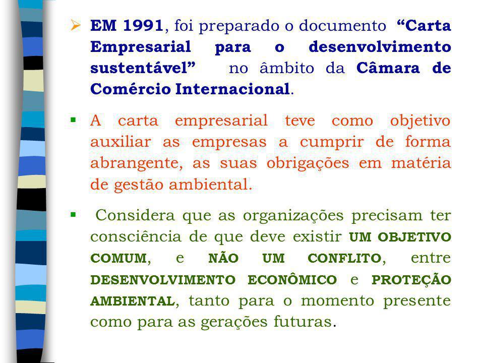 EM 1991, foi preparado o documento Carta Empresarial para o desenvolvimento sustentável no âmbito da Câmara de Comércio Internacional. A carta empresa