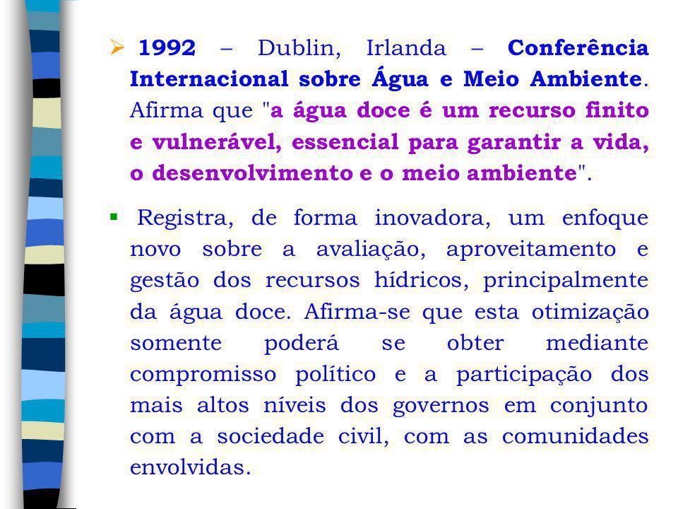 1992 – Dublin, Irlanda – Conferência Internacional sobre Água e Meio Ambiente. Afirma que