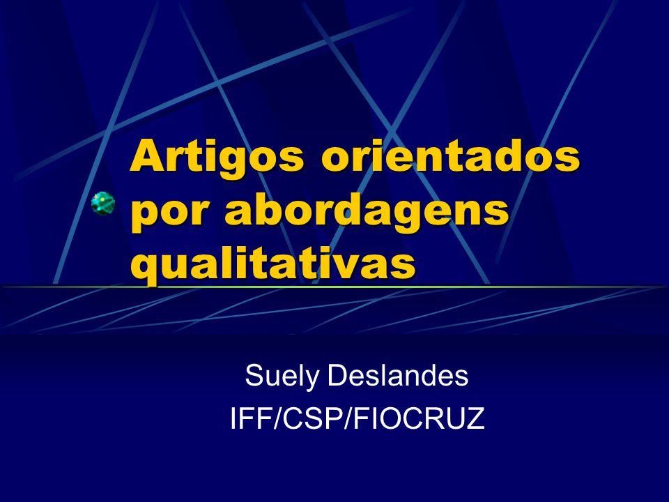 Artigos orientados por abordagens qualitativas Suely Deslandes IFF/CSP/FIOCRUZ