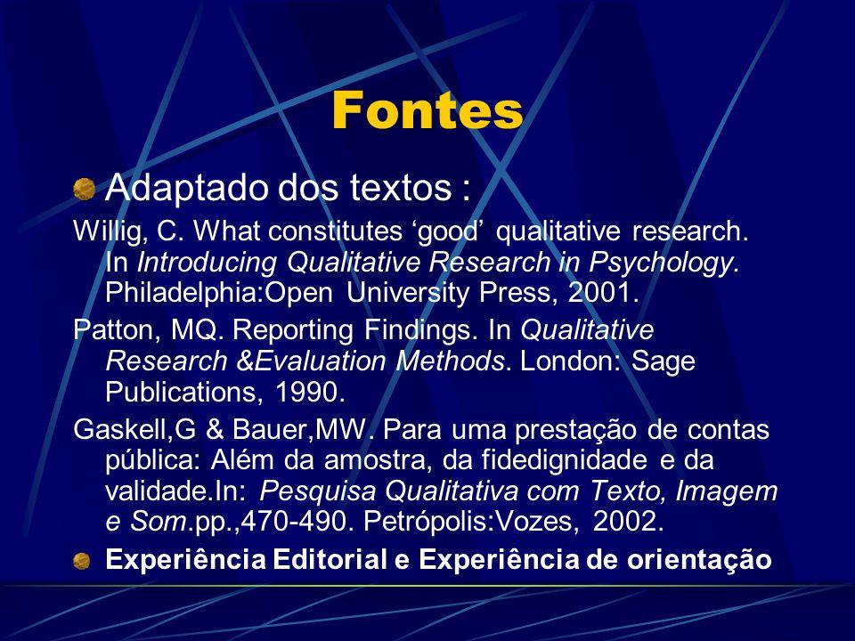 Fontes Adaptado dos textos : Willig, C.What constitutes good qualitative research.
