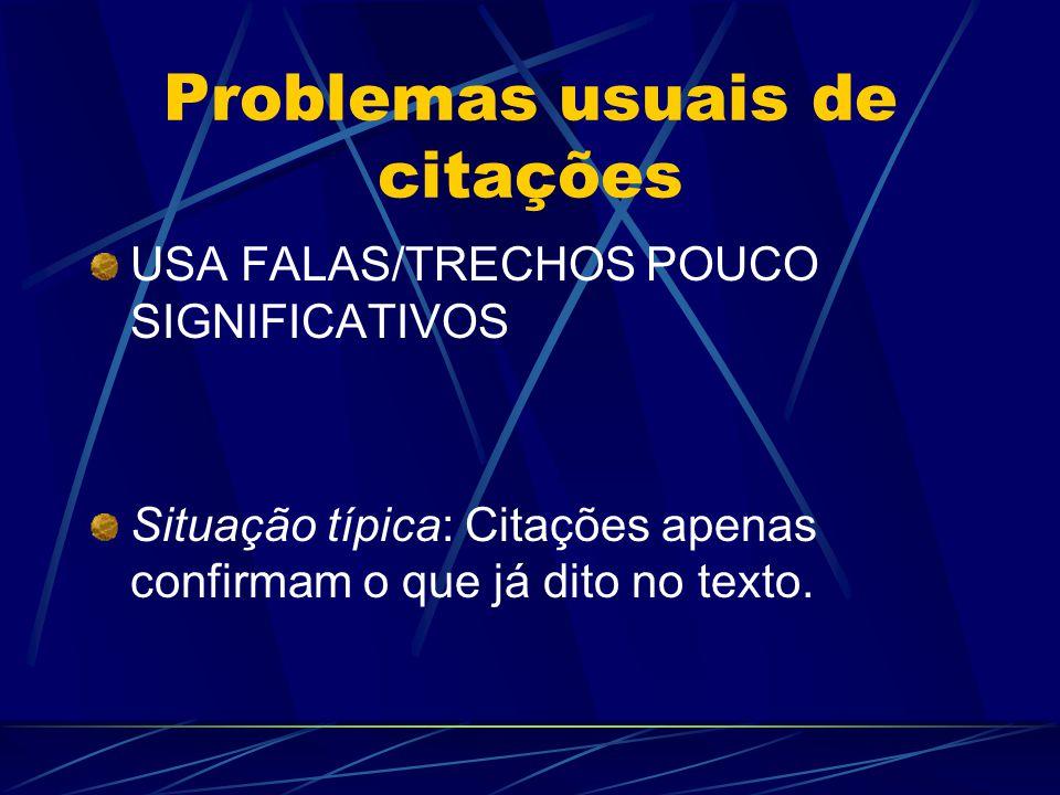 Problemas usuais de citações USA FALAS/TRECHOS DEMAIS Situação típica: Para cada parágrafo de interpretação uma (ou mais) citações.