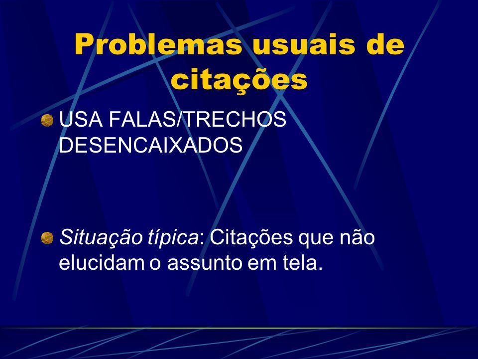 Problemas usuais de citações USA FALAS/TRECHOS POUCO SIGNIFICATIVOS Situação típica: Citações apenas confirmam o que já dito no texto.
