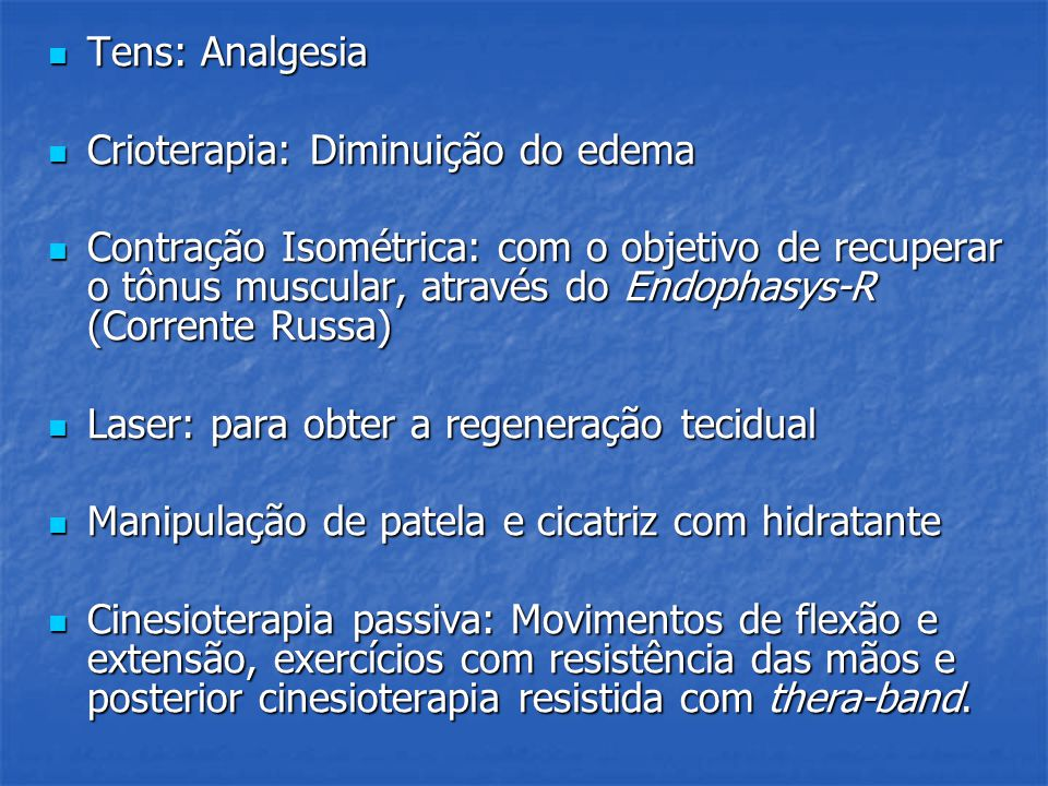 Tens: Analgesia Tens: Analgesia Crioterapia: Diminuição do edema Crioterapia: Diminuição do edema Contração Isométrica: com o objetivo de recuperar o