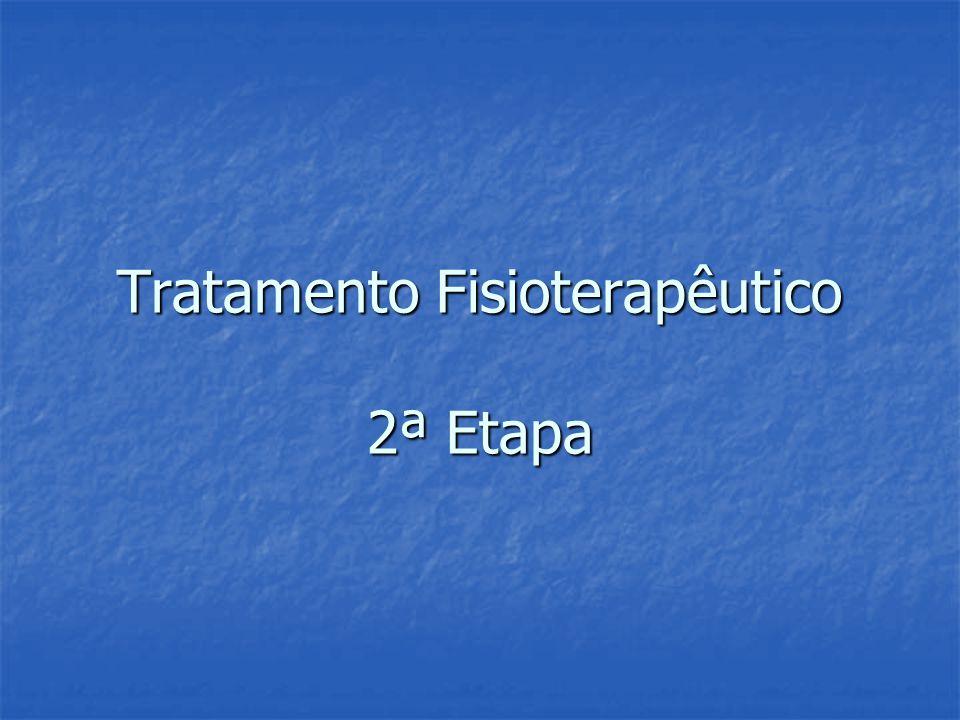 Tratamento Fisioterapêutico 2ª Etapa