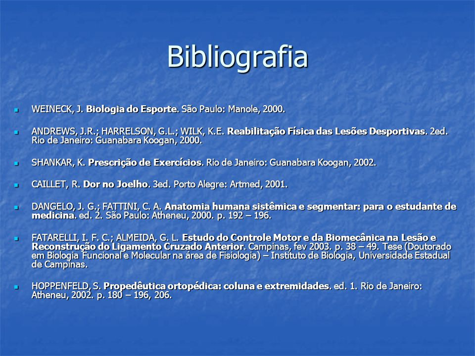 Bibliografia WEINECK, J. Biologia do Esporte. São Paulo: Manole, 2000. WEINECK, J. Biologia do Esporte. São Paulo: Manole, 2000. ANDREWS, J.R.; HARREL