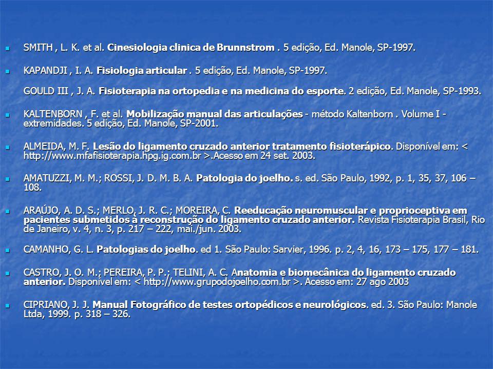SMITH, L. K. et al. Cinesiologia clinica de Brunnstrom. 5 edição, Ed. Manole, SP-1997. SMITH, L. K. et al. Cinesiologia clinica de Brunnstrom. 5 ediçã