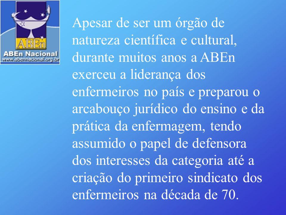 Apesar de ser um órgão de natureza científica e cultural, durante muitos anos a ABEn exerceu a liderança dos enfermeiros no país e preparou o arcabouç