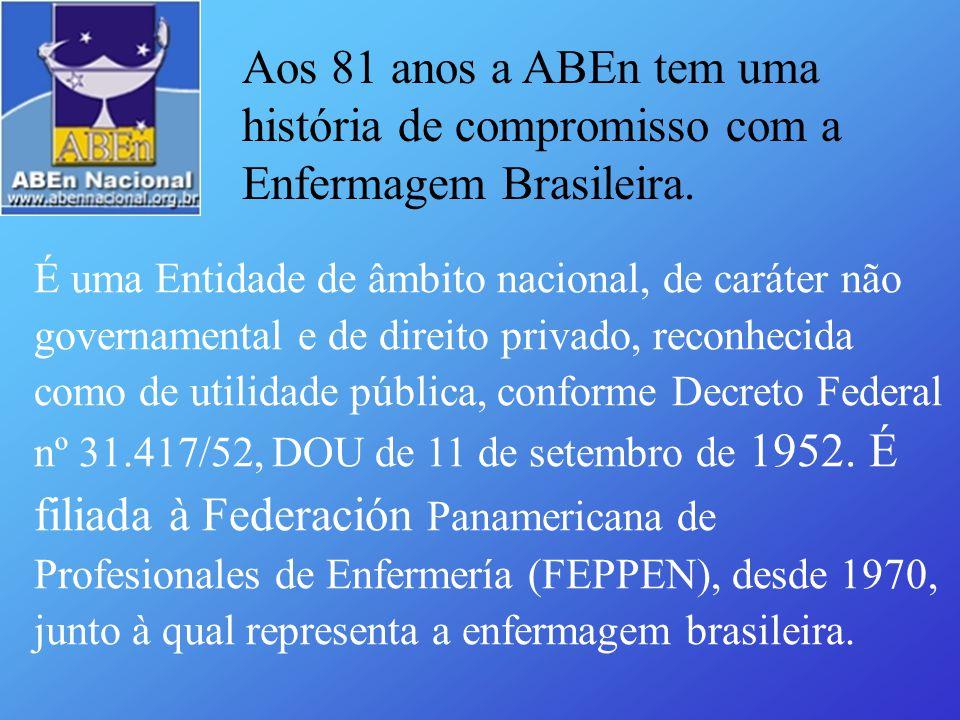 Aos 81 anos a ABEn tem uma história de compromisso com a Enfermagem Brasileira. É uma Entidade de âmbito nacional, de caráter não governamental e de d