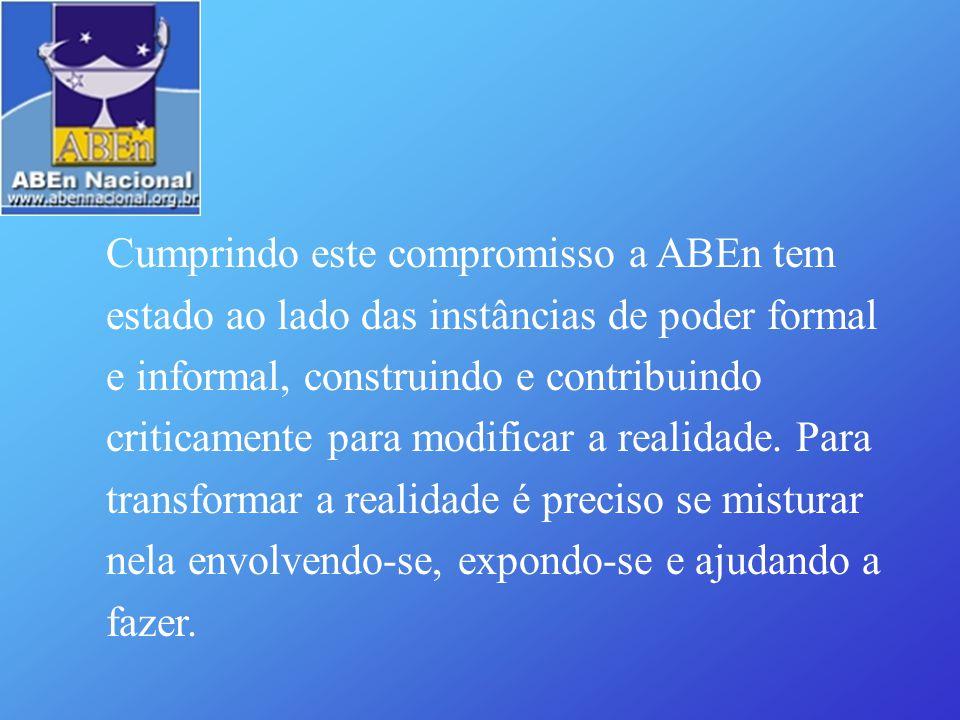 Cumprindo este compromisso a ABEn tem estado ao lado das instâncias de poder formal e informal, construindo e contribuindo criticamente para modificar
