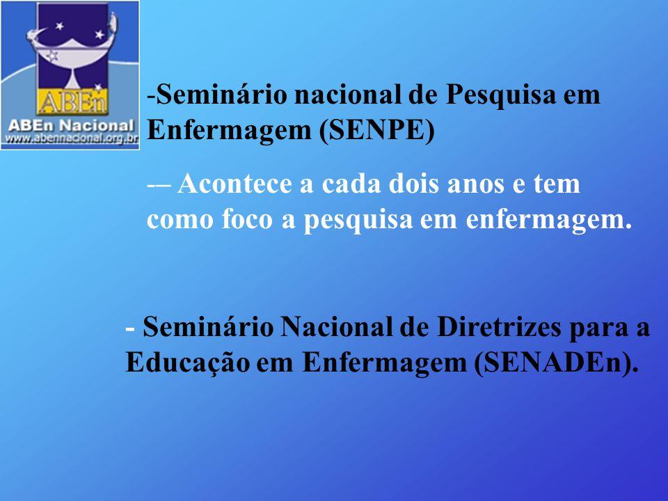 - Seminário Nacional de Diretrizes para a Educação em Enfermagem (SENADEn). -Seminário nacional de Pesquisa em Enfermagem (SENPE) -– Acontece a cada d