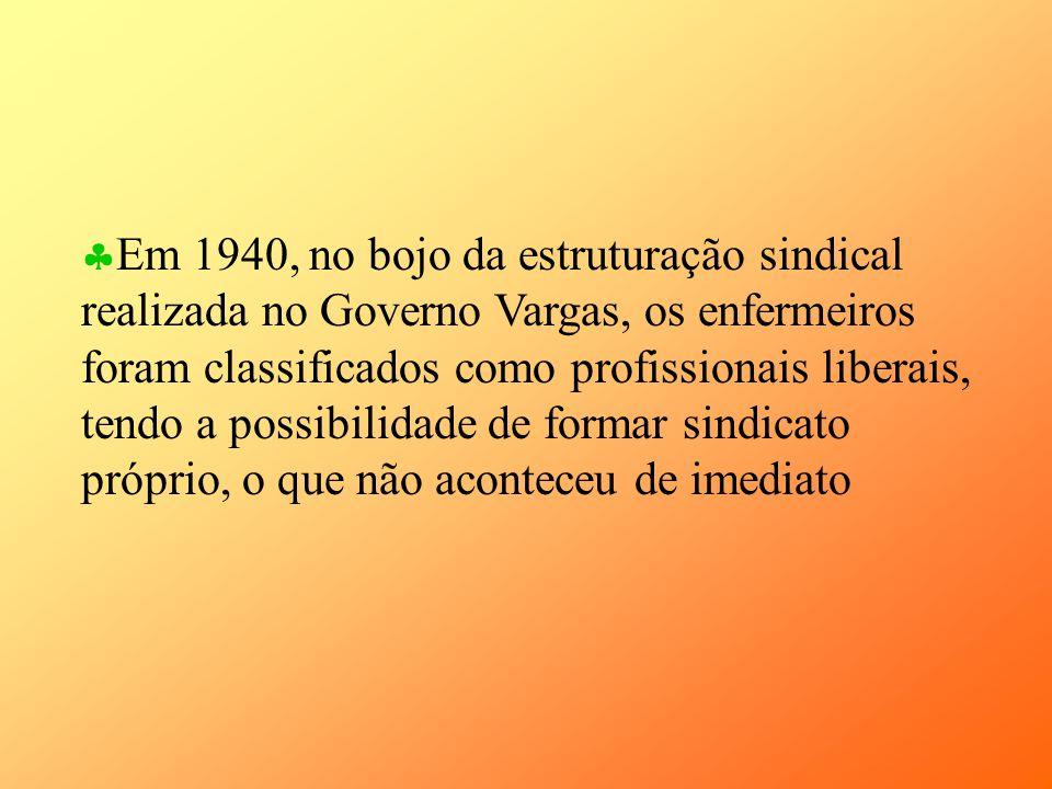 Em 1940, no bojo da estruturação sindical realizada no Governo Vargas, os enfermeiros foram classificados como profissionais liberais, tendo a possibi