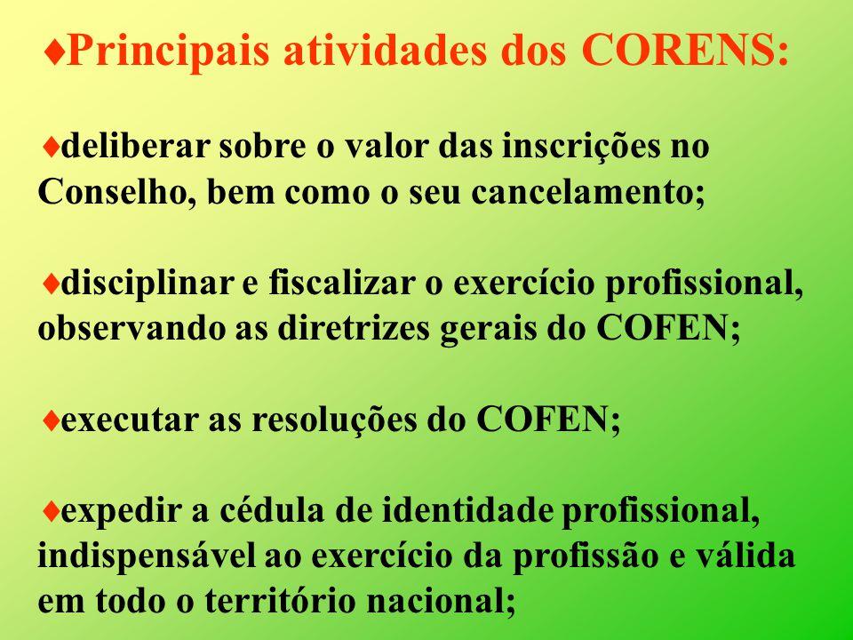 Principais atividades dos CORENS: deliberar sobre o valor das inscrições no Conselho, bem como o seu cancelamento; disciplinar e fiscalizar o exercíci