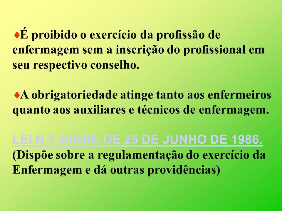 É proibido o exercício da profissão de enfermagem sem a inscrição do profissional em seu respectivo conselho. A obrigatoriedade atinge tanto aos enfer