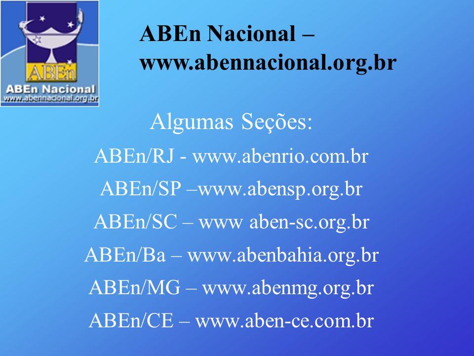 Algumas Seções: ABEn/RJ - www.abenrio.com.br ABEn/SP –www.abensp.org.br ABEn/SC – www aben-sc.org.br ABEn/Ba – www.abenbahia.org.br ABEn/MG – www.aben