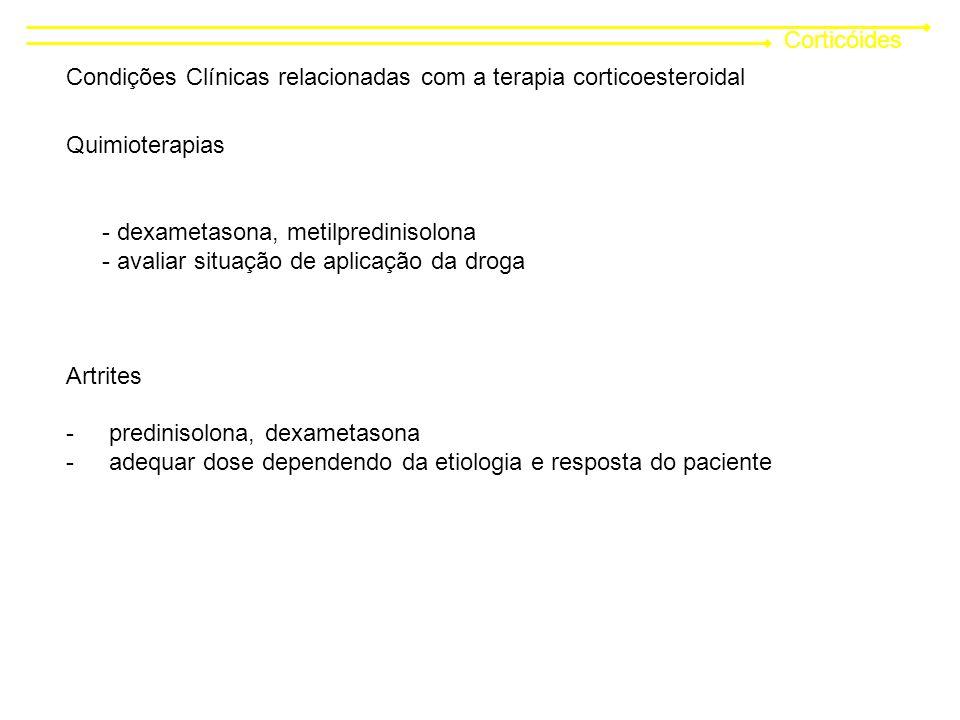 Corticóides Condições Clínicas relacionadas com a terapia corticoesteroidal Quimioterapias - dexametasona, metilpredinisolona - avaliar situação de aplicação da droga Artrites - predinisolona, dexametasona - adequar dose dependendo da etiologia e resposta do paciente