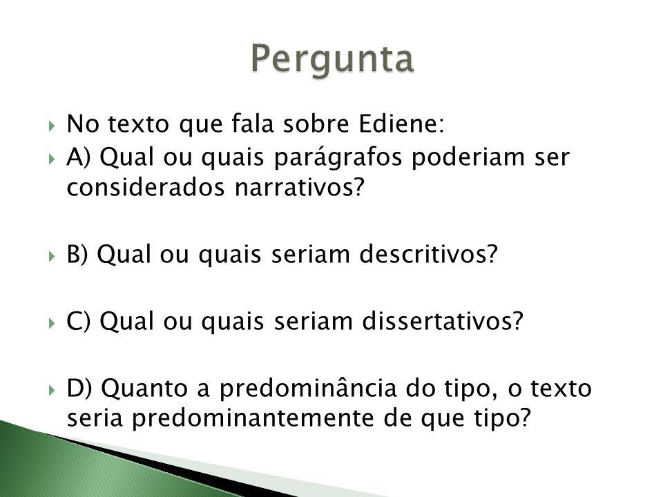 No texto que fala sobre Ediene: A) Qual ou quais parágrafos poderiam ser considerados narrativos? B) Qual ou quais seriam descritivos? C) Qual ou quai