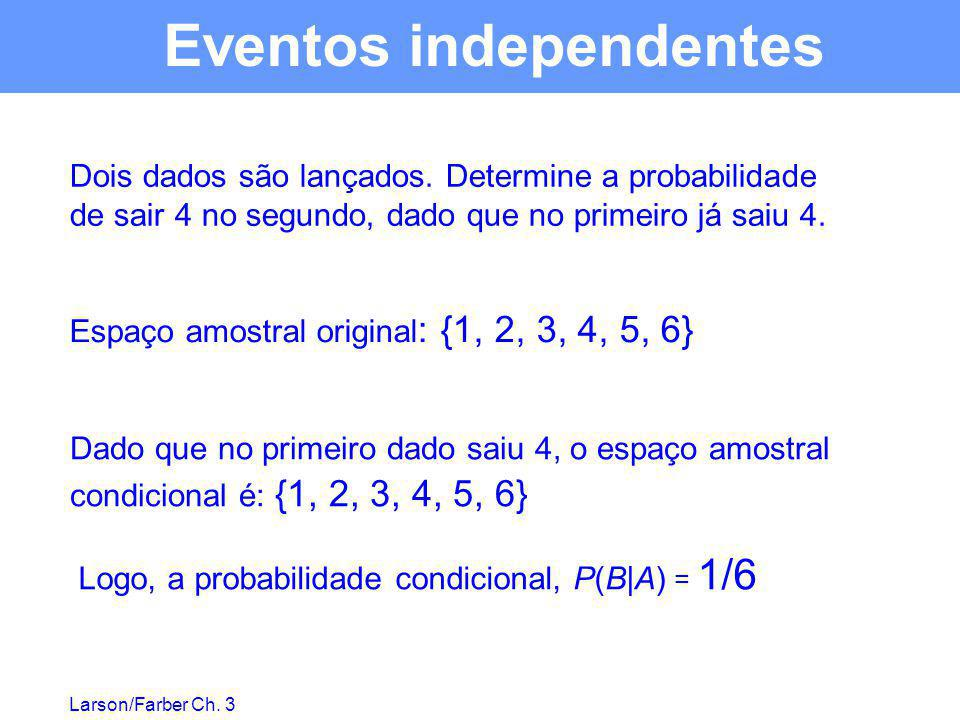 Larson/Farber Ch. 3 Dois dados são lançados. Determine a probabilidade de sair 4 no segundo, dado que no primeiro já saiu 4. Espaço amostral original