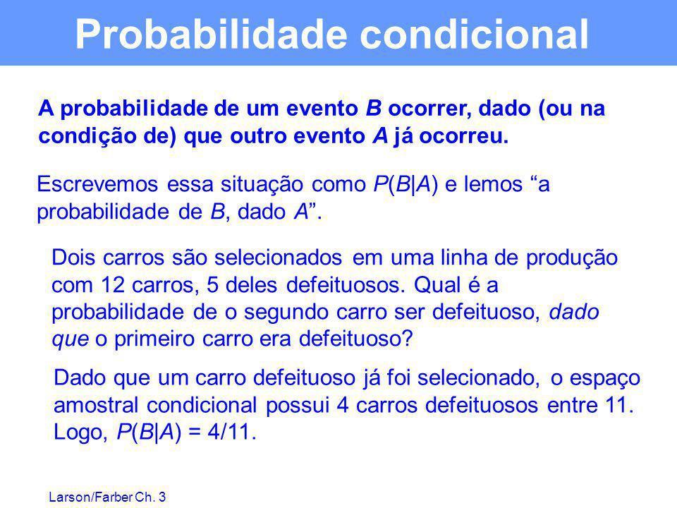Larson/Farber Ch. 3 A probabilidade de um evento B ocorrer, dado (ou na condição de) que outro evento A já ocorreu. Dois carros são selecionados em um