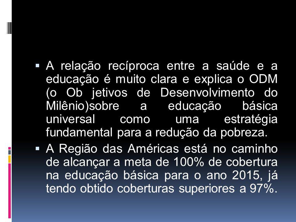A relação recíproca entre a saúde e a educação é muito clara e explica o ODM (o Ob jetivos de Desenvolvimento do Milênio)sobre a educação básica unive