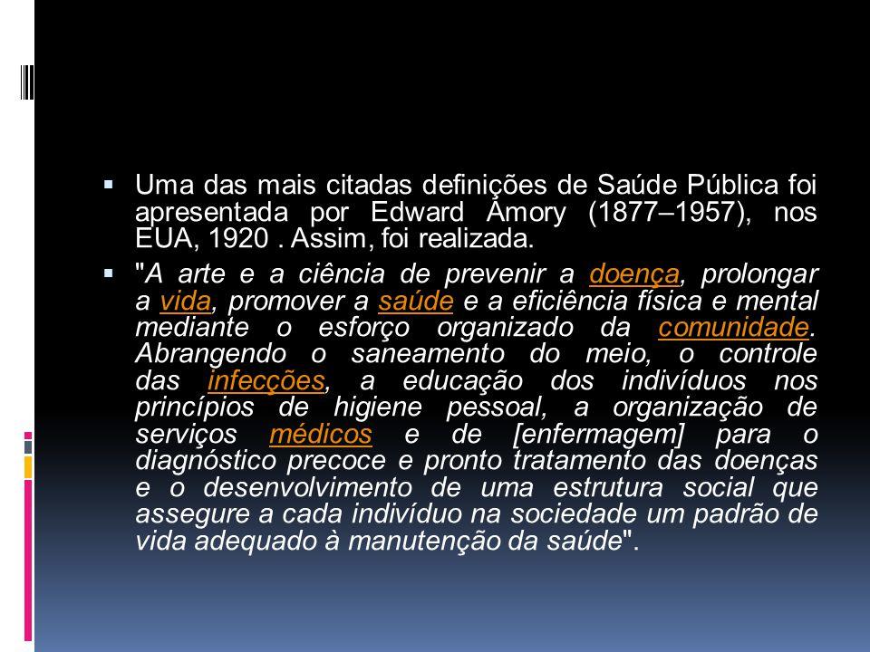 Uma das mais citadas definições de Saúde Pública foi apresentada por Edward Amory (1877–1957), nos EUA, 1920. Assim, foi realizada.