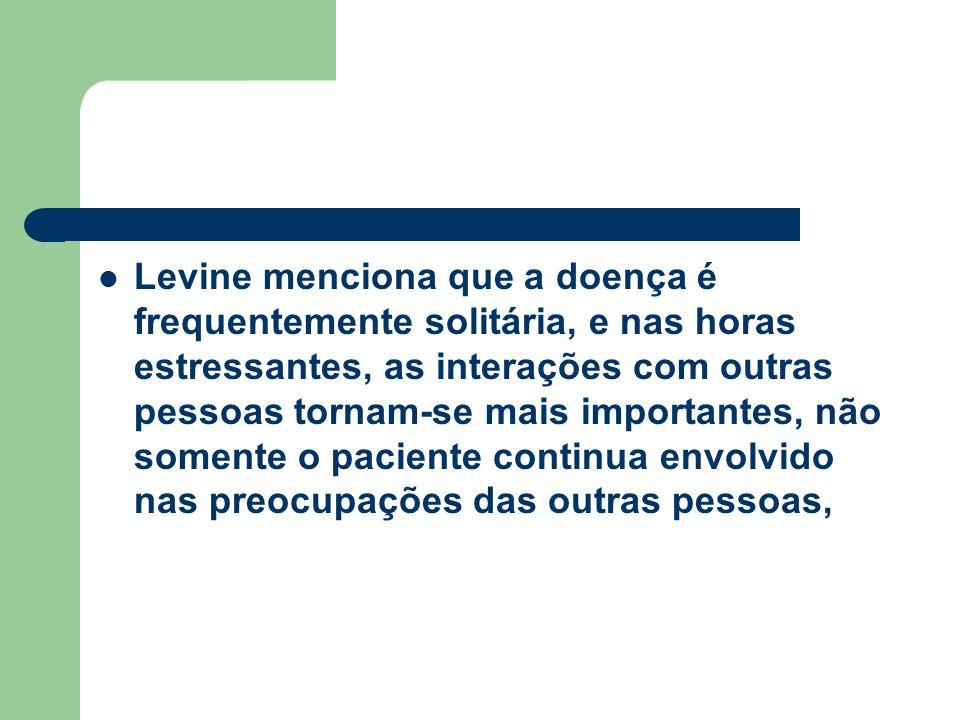 Levine menciona que a doença é frequentemente solitária, e nas horas estressantes, as interações com outras pessoas tornam-se mais importantes, não so