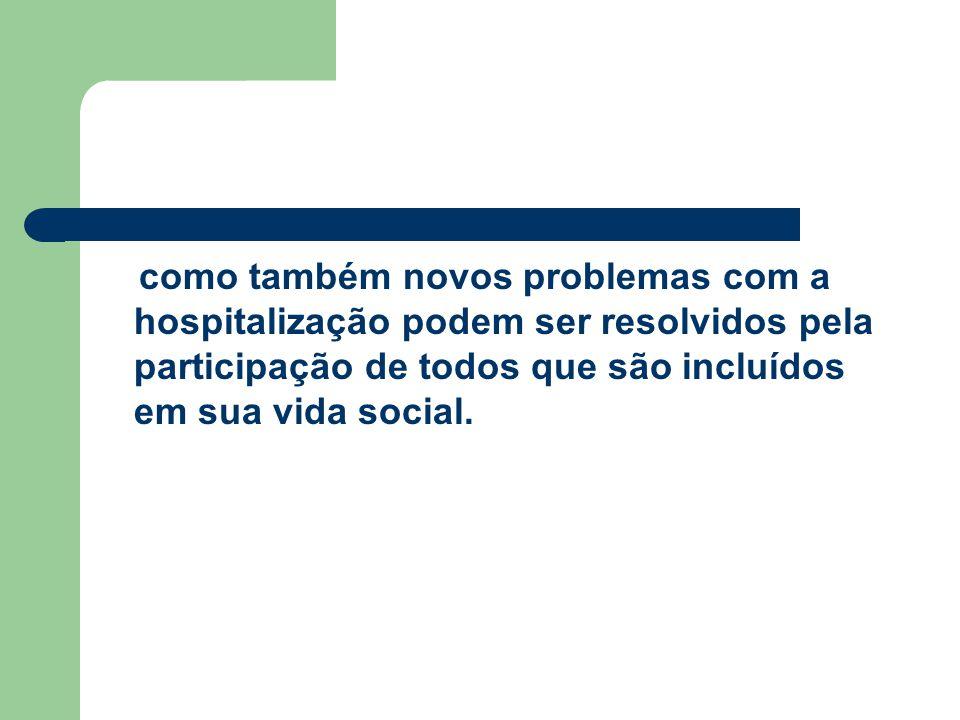 como também novos problemas com a hospitalização podem ser resolvidos pela participação de todos que são incluídos em sua vida social.
