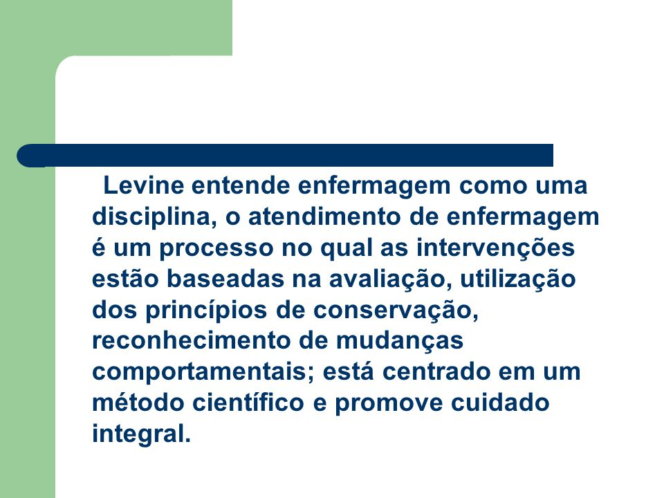 Levine entende enfermagem como uma disciplina, o atendimento de enfermagem é um processo no qual as intervenções estão baseadas na avaliação, utilizaç