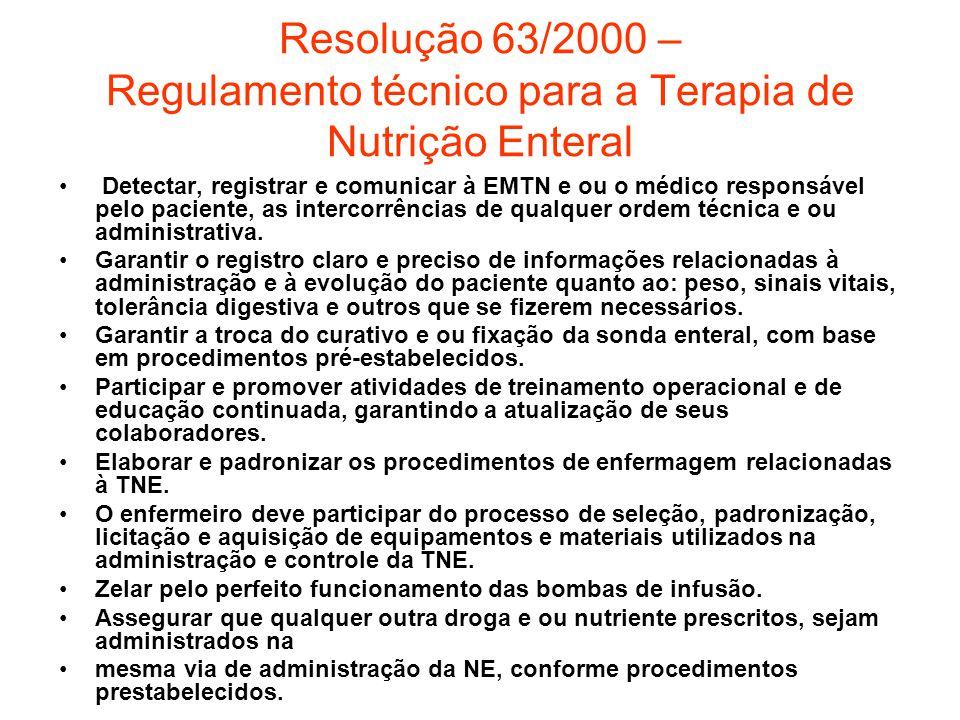 Resolução 63/2000 – Regulamento técnico para a Terapia de Nutrição Enteral Detectar, registrar e comunicar à EMTN e ou o médico responsável pelo pacie