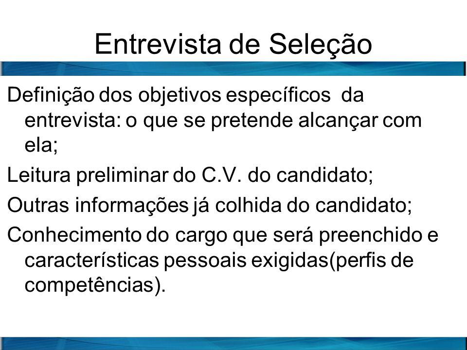 Entrevista de Seleção Definição dos objetivos específicos da entrevista: o que se pretende alcançar com ela; Leitura preliminar do C.V. do candidato;