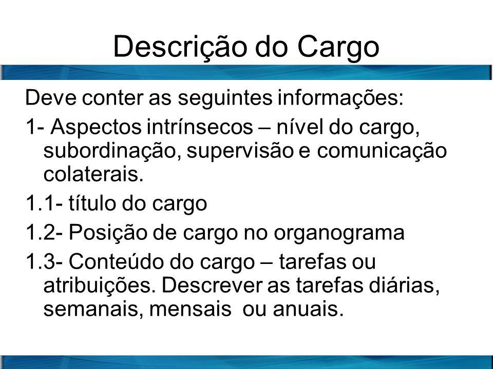 Descrição do Cargo Deve conter as seguintes informações: 1- Aspectos intrínsecos – nível do cargo, subordinação, supervisão e comunicação colaterais.