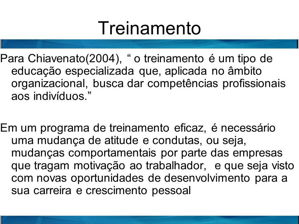 Treinamento Para Chiavenato(2004), o treinamento é um tipo de educação especializada que, aplicada no âmbito organizacional, busca dar competências pr
