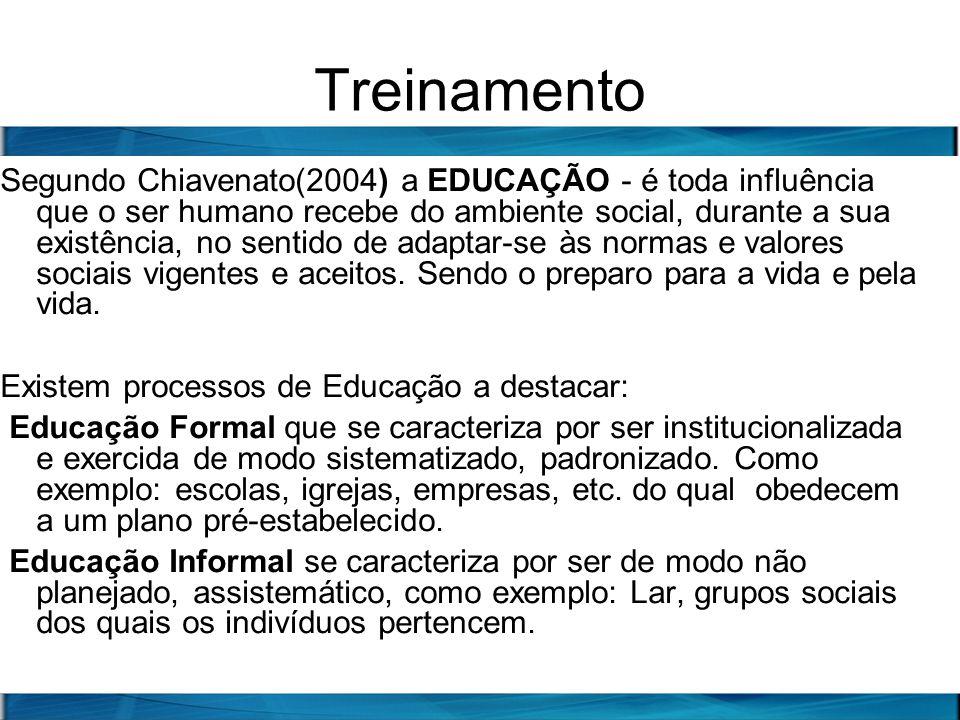 Treinamento Segundo Chiavenato(2004) a EDUCAÇÃO - é toda influência que o ser humano recebe do ambiente social, durante a sua existência, no sentido d