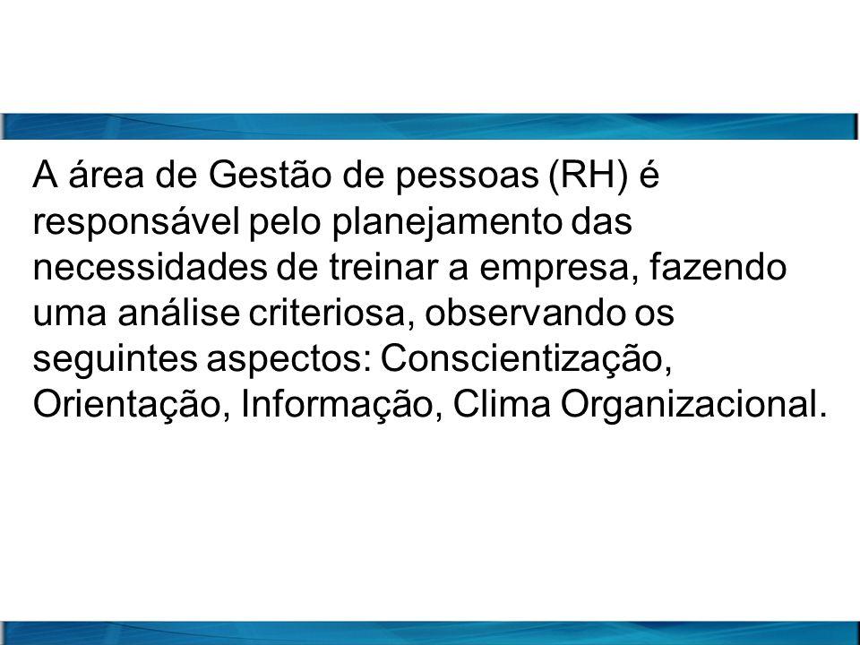 A área de Gestão de pessoas (RH) é responsável pelo planejamento das necessidades de treinar a empresa, fazendo uma análise criteriosa, observando os