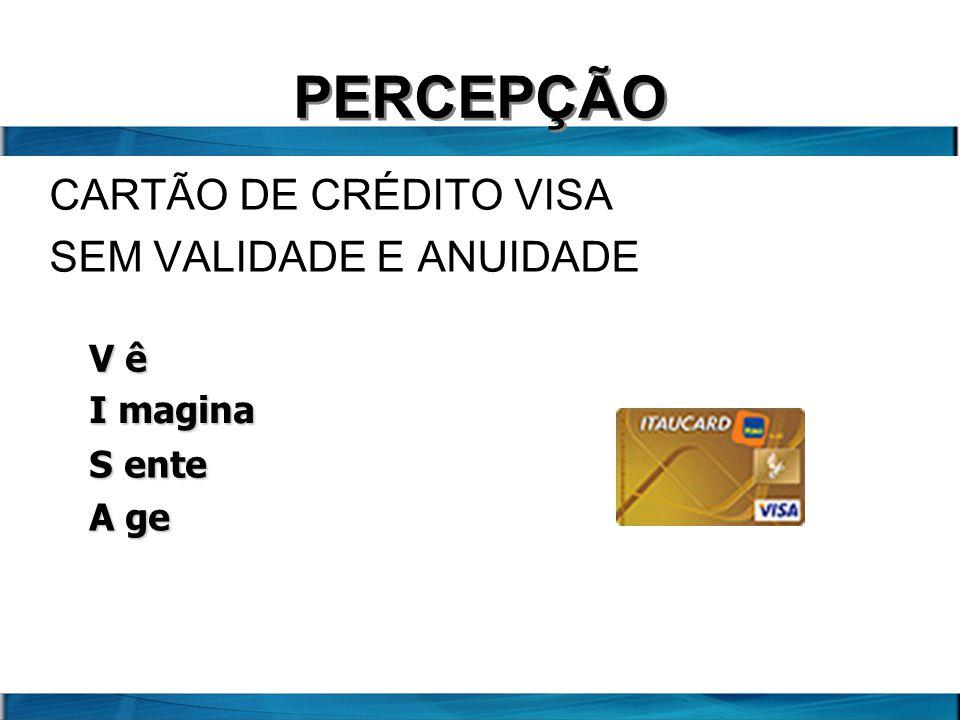 CARTÃO DE CRÉDITO VISA SEM VALIDADE E ANUIDADE PERCEPÇÃO V ê I magina S ente A ge