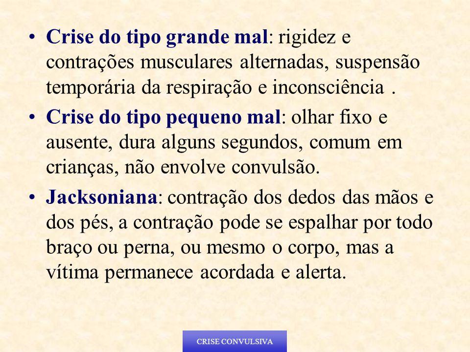 Crise do tipo grande mal: rigidez e contrações musculares alternadas, suspensão temporária da respiração e inconsciência.