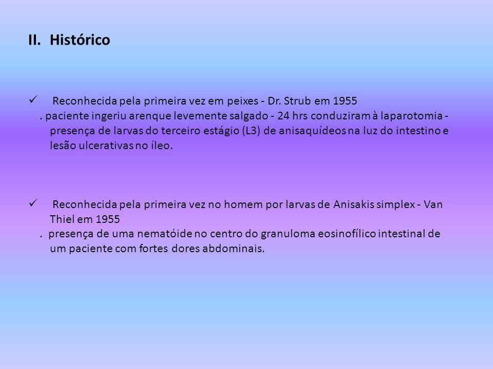 II.Histórico Reconhecida pela primeira vez em peixes - Dr. Strub em 1955. paciente ingeriu arenque levemente salgado - 24 hrs conduziram à laparotomia